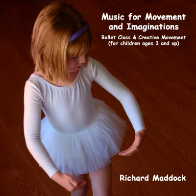 Music for Movement & Imaginations: Ballet Class and Creative Movement for Children 3 & Up