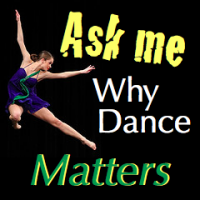 Ask Me Why Dance Matters