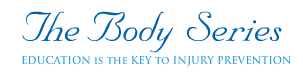 TheBodySeries.com - Education is the key to injury prevention