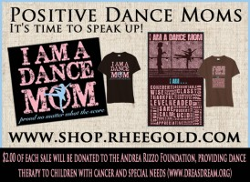 IMAGE Positive Dance Moms t-shirts by Rhee Gold -- $2 from each goes to The Andréa Rizzo Foundation IMAGE