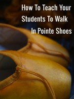 How To Teach Your Students To Walk In Pointe Shoes