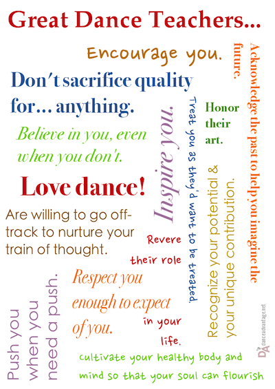 Great dance teachers love dance, honor their art, respect you enough to expect of you, don't sacrifice quality for anything, encourage you, inspire you...